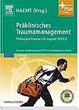 Präklinisches Traumamanagement: Prehospital Trauma Life Support (PHTLS), Deutsche Bearbeitung durch PHTLS Deutschland und Schweiz - mit Zugang zum Elsevier-Portal