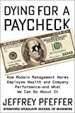 img - for Dying for a Paycheck: How Modern Management Harms Employee Health and Company Performance and What We Can Do About It book / textbook / text book