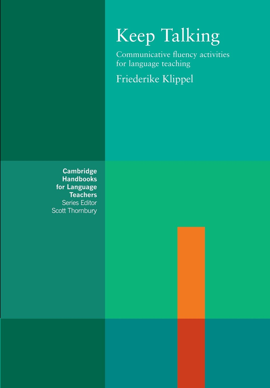 Keep Talking: Communicative Fluency Activities for Language Teaching (Cambridge Handbooks for Language Teachers)
