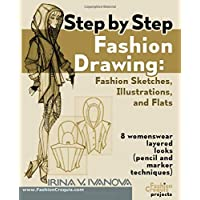Step by step fashion drawing. Fashion sketches, illustrations, and flats: 8 womenswear layered looks (pencil and marker techniques) (Fashion Croquis Projects)