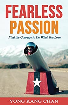 Fearless Passion: Find the Courage to Do What You Love by [Chan, Yong Kang]