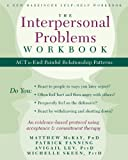 The Interpersonal Problems Workbook: ACT to End Painful Relationship Patterns