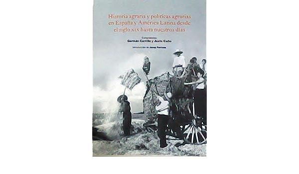 Historia agraria y políticas agrarias en España y América Latina desde el siglo XIX hasta nuestros días: Amazon.es: Carrillo, Germán, Cuño, Justo: Libros