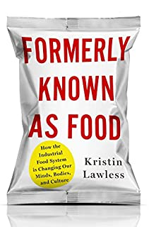 Book Cover: Formerly Known As Food: How the Industrial Food System Is Changing Our Minds, Bodies, and Culture