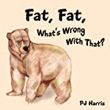 Fat, Fat, What's Wrong with That?, Pj Harris, 1449023452