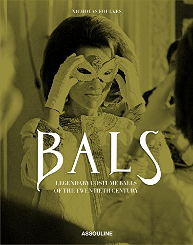 Bals: Legendary Costume Balls of the Twentieth Century (Legends) - Costume Party Theme C