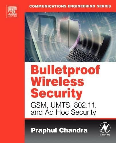 Art Chandra Art (Bulletproof Wireless Security: GSM, UMTS, 802.11, and Ad Hoc Security (Communications Engineering))