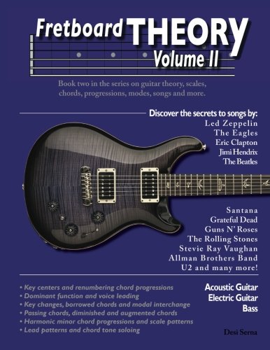 Fretboard Theory Volume II: Book two in the series on guitar theory, scales, chords, progressions, modes, songs, and more. (Volume 2)
