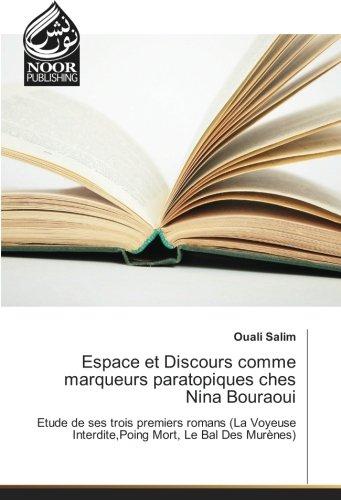 Read Online Espace et Discours comme marqueurs paratopiques ches Nina Bouraoui: Etude de ses trois premiers romans (La Voyeuse Interdite,Poing Mort, Le Bal Des Murènes) (French Edition) PDF