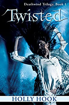 Twisted (#1 Deathwind Trilogy) by [Hook, Holly]
