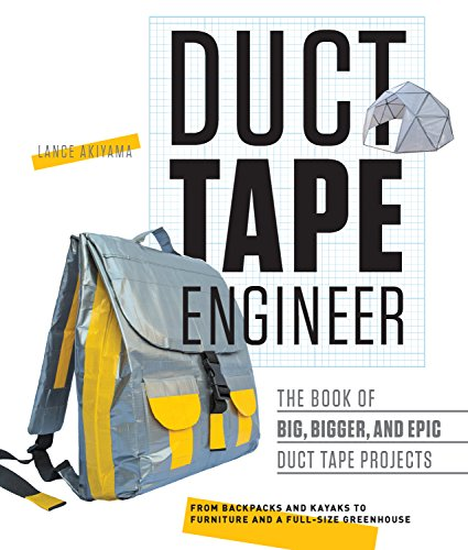 Duct Tape Engineer: The Book of Big, Bigger, and Epic Duct Tape Projects -