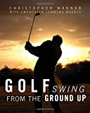 img - for Golf Swing From the Ground Up book / textbook / text book