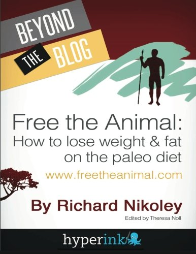 Free The Animal: Lose Weight & Fat With The Paleo Diet