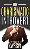 download ebook the charismatic introvert: the guide for the naturally quiet to inspire and impress: (learn how to develop your personal magnetism, command respect and ... path to self-fulfillment book 1) pdf epub