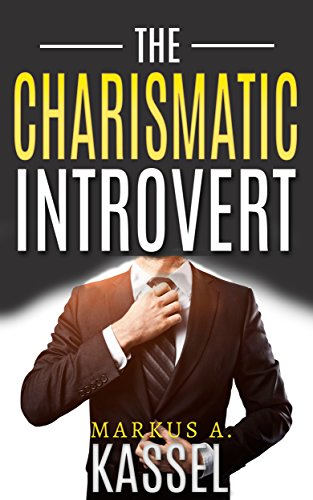 The Charismatic Introvert: the Guide for the Naturally Quiet to Inspire and Impress: (Learn How to Develop Your Personal Magnetism, Command Respect and ... Path to Self-Fulfillment Book 1) (Best Way To Build Muscle Naturally)
