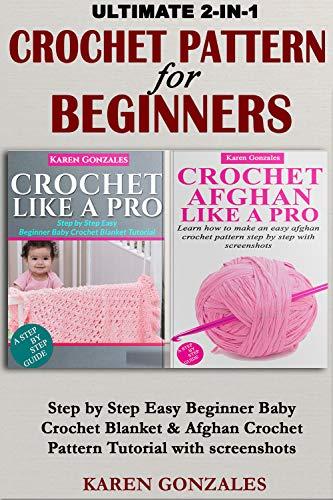 (ULTIMATE CROCHET PATTERN FOR BEGINNERS : Step by Step Easy Beginner Baby Crochet Blanket & Afghan Crochet Pattern Tutorial Bundle with Screenshots (CROCHET BUNDLE Book 1))
