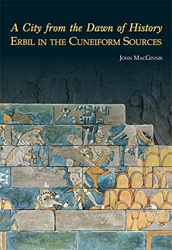 A City from the Dawn of History: Erbil in the Cuneiform Sour