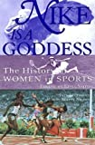 Nike Is a Goddess: The History of Women in Sports
