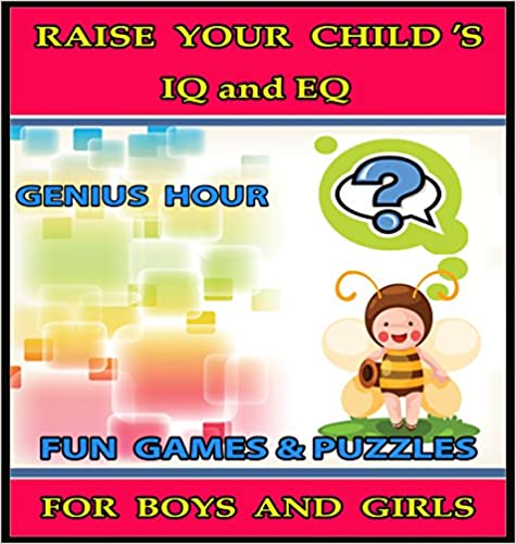Download Raise Your Child's IQ & EQ : Fun Brain Games & Cool Puzzles For Kids. - Children's books for Boys & Girls 3 - 8 Years Old. - On Becoming a Genius (ILLUSTRATED): Raise Your Child's IQ & EQ PDF