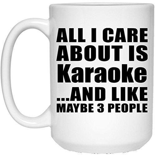 All I Care About Is Karaoke - 15oz White Coffee Mug Ceramic Tea-Cup - Fun-ny Gift for Friend Mom Dad Kid Son Daughter Mother's Father's Day Birthday Anniversary (I Can Only Imagine Karaoke)