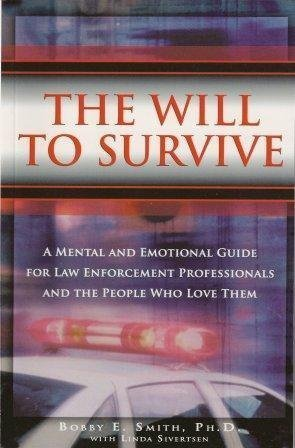 The Will to Survive: A Mental and Emotional Guide for Law Enforcement Professionals and the People Who Love Them