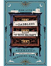 The Dabbler's Guide to Witchcraft: Seeking an Intentional Magical Path