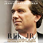 RFK Jr.: Robert F. Kennedy, Jr. and the Dark Side of the Dream | Jerry Oppenheimer