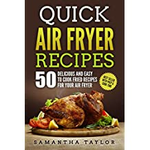 Quick Air Fryer Recipes: 50 Delicious & Easy to Cook Fried Recipes for your Air Fryer