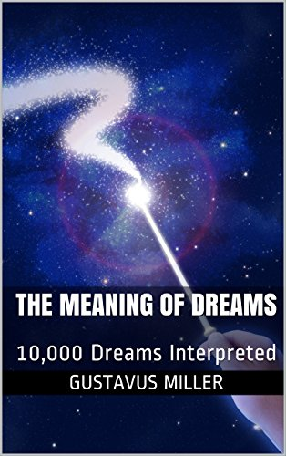 The Gist of Dreams: 10,000 Dreams Interpreted