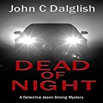 Dead of Night: Detective Jason Strong Series, Book 14 | John C. Dalglish
