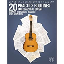 20 Practice Routines for Classical Guitar: Graded exercises and studies for classical guitar pre-written in a clear and structured progression.