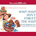 Soap! Soap! Don't Forget the Soap!: An Appalachian Folktale | Tom Birdseye