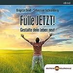 Fülle JETZT! Gestalte dein Leben neu! | Brigitte Seidl,Sebastian Lichtenberg