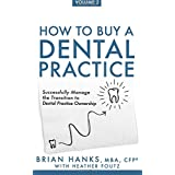 How to Buy a Dental Practice: Volume 2: Successfully Manage the Transition to Dental Practice Ownership