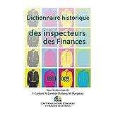 Dictionnaire historique des inspecteurs des Finances 1801-2009: Dictionnaire thématique et biographique (Histoire économique et financière - XIXe-XXe)