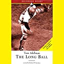 The Long Ball: The Summer of '75 and the Greatest World Series Ever Played Audiobook by Tom Adelman Narrated by Richard M. Davidson