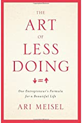 The Art Of Less Doing: One Entrepreneur's Formula for a Beautiful Life Paperback