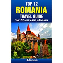 Top 12 Places to Visit in Romania - Top 12 Romania Travel Guide (Includes Sinaia, Sighisoara, Bucharest, Bran Castle, Brasov, Corvin Castle, & More)