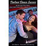 Partner Dance Success: Be the One They Want: What I Wish I Knew When I Started Social Dancing (PDS Book 1)