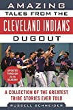 Amazing Tales from the Cleveland Indians Dugout: A