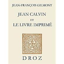 Jean Calvin et le livre imprimé (Cahiers d'Humanisme et Renaissance)