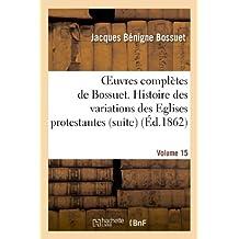 OEUVRES COMPLETES DE BOSSUET. VOL. 15 HISTORE DES VARIATIONS DES EGLISES PROTESTANTES (SUITE)