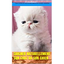SOIGNER NATURELLEMENT SON CHAT OU SON CHIEN: C'EST AIMER SON ANIMAL (French Edition)