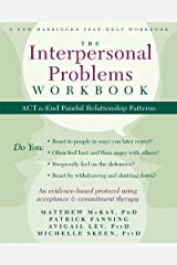 The Interpersonal Problems Workbook: ACT to End Painful Relationship Patterns (A New Harbinger Self-Help Workbook) Paperback
