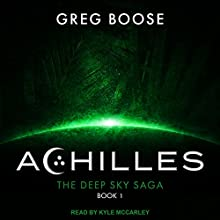 Achilles: Deep Sky Saga, Book 1 Audiobook by Greg Boose Narrated by Kyle McCarley