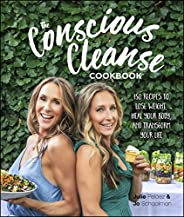 The Conscious Cleanse Cookbook: 150 Recipes to Lose Weight, Heal Your Body, and Transform Your Life