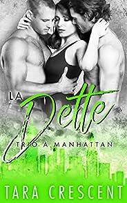 La Dette: Un ménage à trois (Trio à Manhattan t. 2) (French Edition)