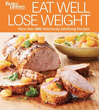 Eat Well Lose Weight: More than 500 Deliciously Satisfying Recipes (Better Homes and Gardens Crafts)
