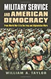 Military Service and American Democracy: From World War II to the Iraq and Afghanistan Wars (Modern War Studies (Hardcover))