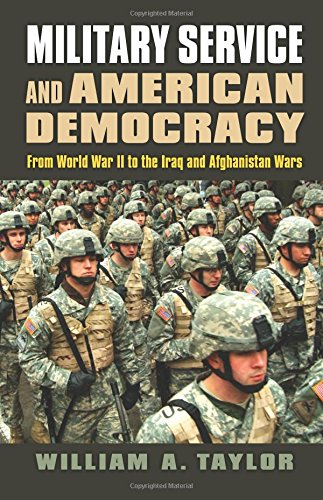 Military Service and American Democracy: From World War II to the Iraq and Afghanistan Wars (Modern War Studies)